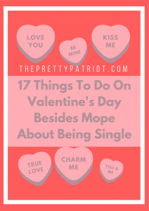 17 Things To Do On Valentineu0027s Day Besides Mope About Being Single.  February 13, 2017